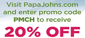 Visit papajohns.com and enter promo code PMCH to receive 20% off of your order